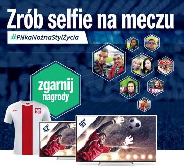 #PiłkaNożnaStylŻycia! Zrób sobie zdjęcie meczowe i wygraj telewizor lub koszulkę reprezentacji! (STARTUJEMY!)
